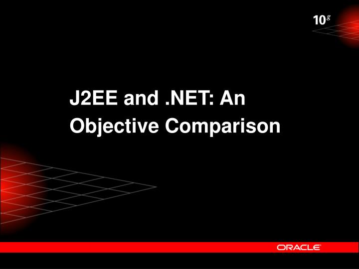 J2EE and .NET: An Objective Comparison
