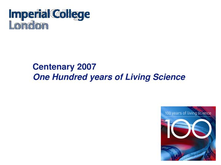 Centenary 2007 one hundred years of living science