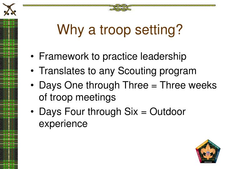 Why a troop setting?