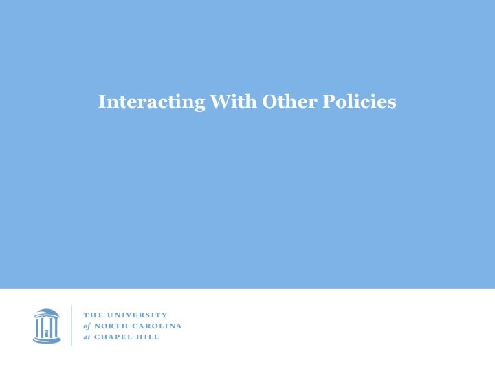Interacting With Other Policies