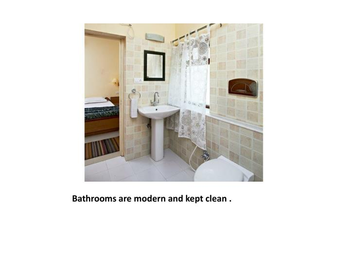Bathrooms are modern and kept clean .