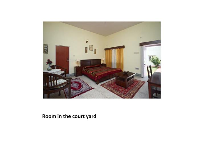 Room in the court yard
