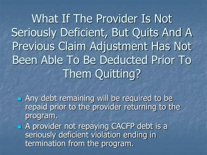 What If The Provider Is Not Seriously Deficient, But Quits And A Previous Claim Adjustment Has Not Been Able To Be Deducted Prior To Them Quitting?