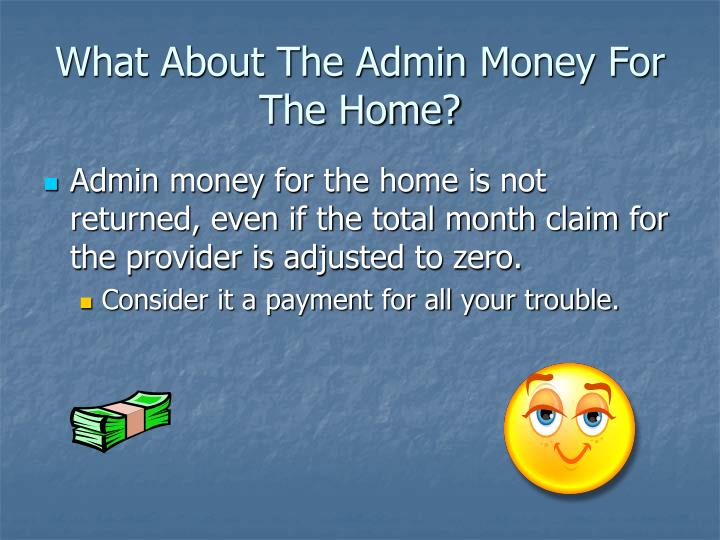 What About The Admin Money For The Home?