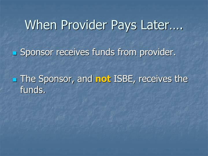 When Provider Pays Later….