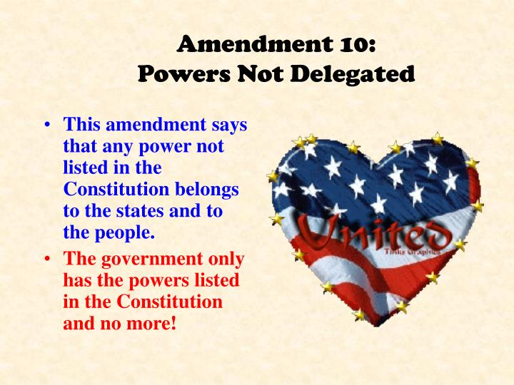 This amendment says that any power not listed in the Constitution belongs to the states and to the people.