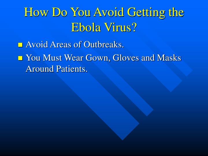 How Do You Avoid Getting the Ebola Virus?
