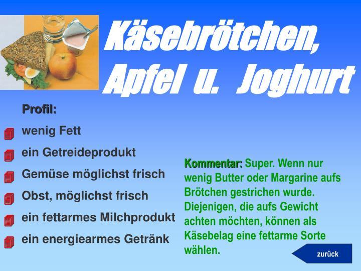 Käsebrötchen, Apfel  u.   Joghurt