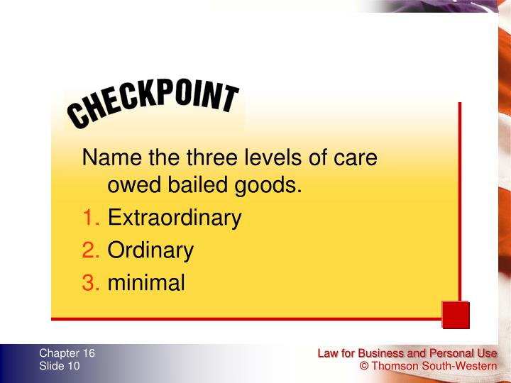 Name the three levels of care owed bailed goods.