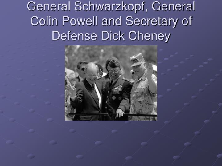 General Schwarzkopf, General Colin Powell and Secretary of Defense Dick Cheney