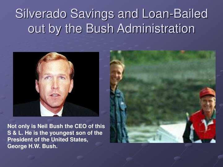 Silverado Savings and Loan-Bailed out by the Bush Administration