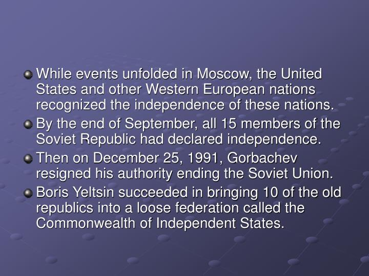 While events unfolded in Moscow, the United States and other Western European nations recognized the independence of these nations.