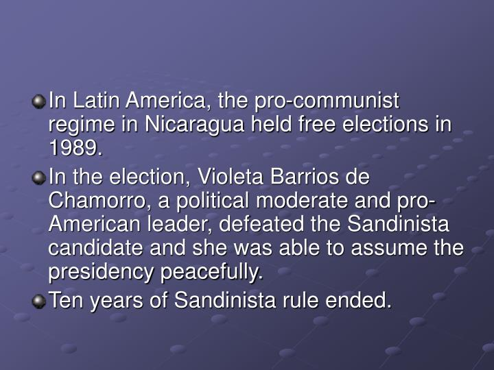 In Latin America, the pro-communist regime in Nicaragua held free elections in 1989.