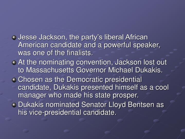 Jesse Jackson, the party's liberal African American candidate and a powerful speaker, was one of the finalists.