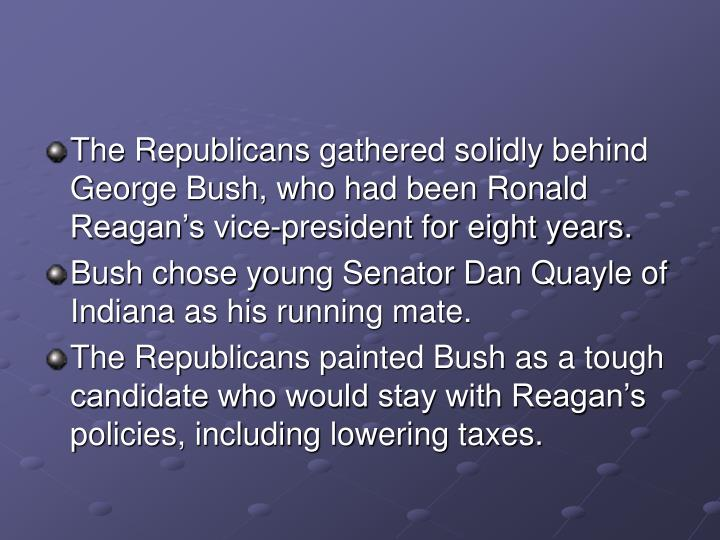 The Republicans gathered solidly behind George Bush, who had been Ronald Reagan's vice-president for eight years.