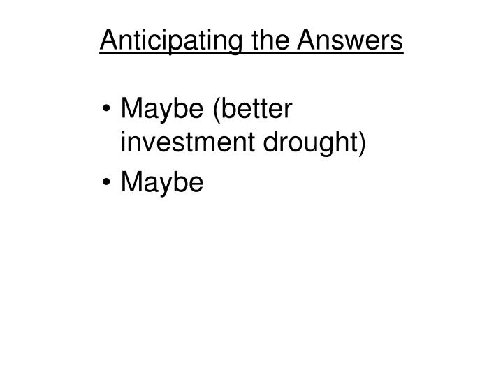 Anticipating the Answers
