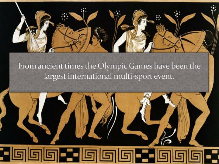 From ancient times the Olympic Games have been the