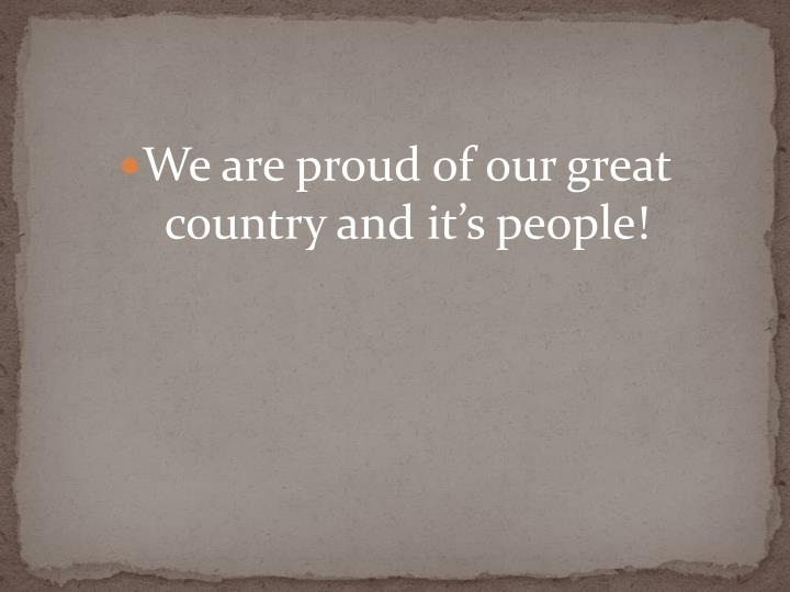We are proud of our great country and it's people!