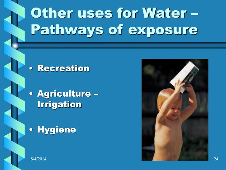 Other uses for Water – Pathways of exposure