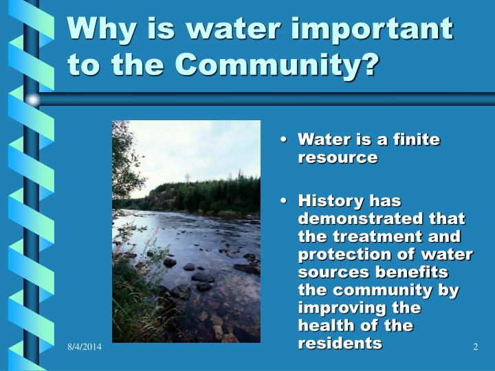 Why is water important to the Community?