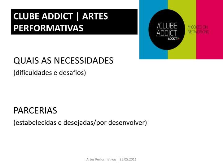 CLUBE ADDICT | ARTES PERFORMATIVAS