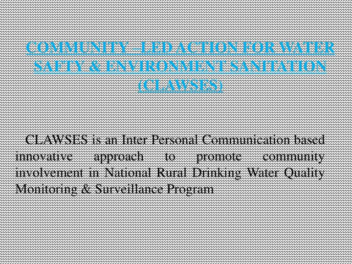 COMMUNITY –LED ACTION FOR WATER SAFTY & ENVIRONMENT SANITATION (CLAWSES)