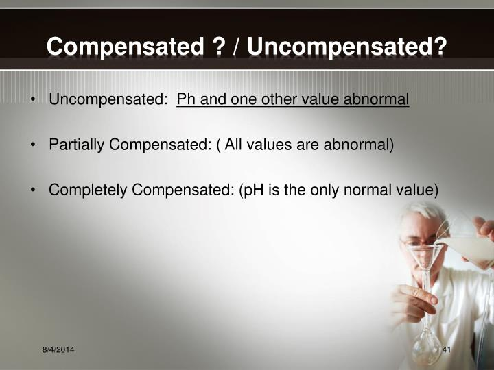 Compensated ? / Uncompensated?