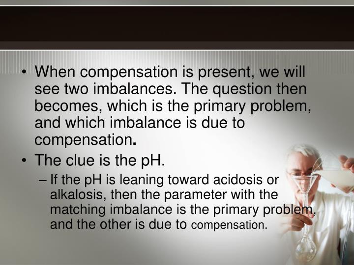 When compensation is present,