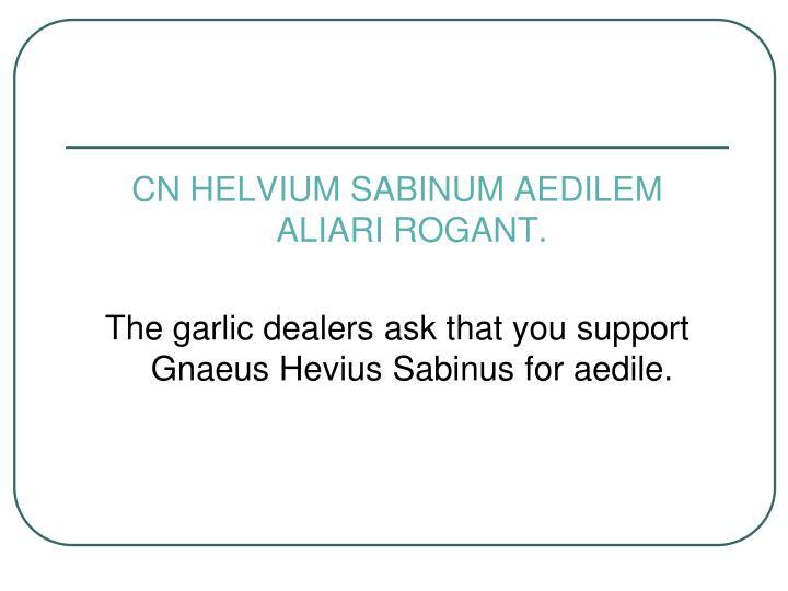 CN HELVIUM SABINUM AEDILEM ALIARI ROGANT.