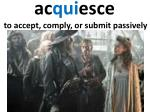a c qui esce to accept comply or submit passively