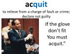 a c quit to relieve from a charge of fault or crime declare not guilty