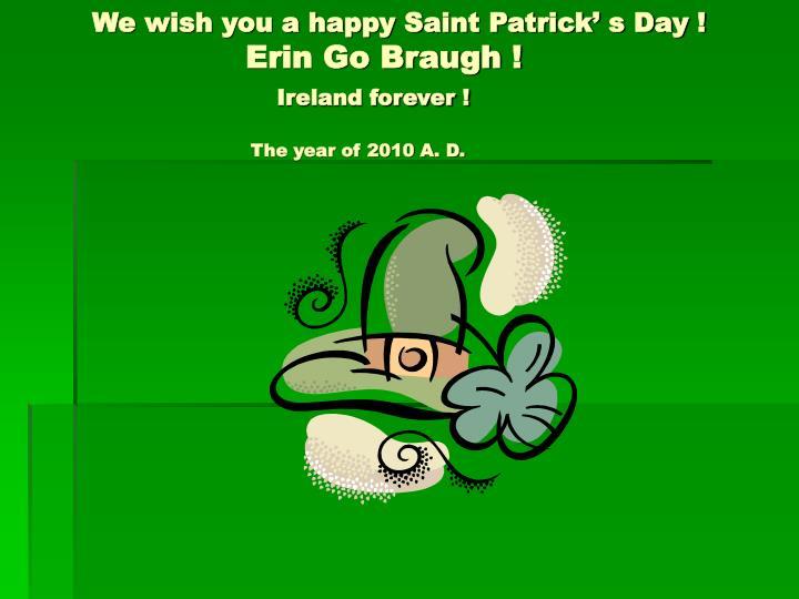 We wish you a happy Saint Patrick' s Day !