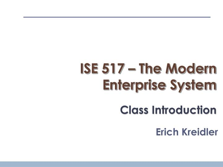 ise 517 the modern enterprise system class introduction