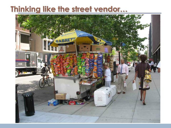 Thinking like the street vendor…