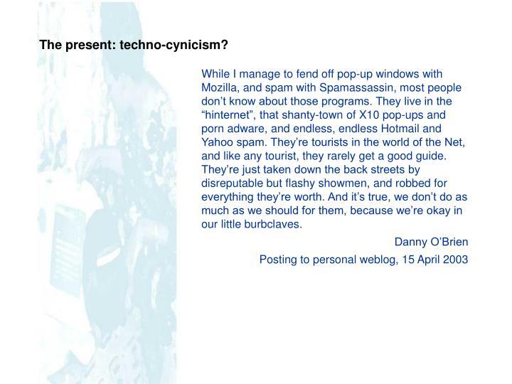 The present: techno-cynicism?