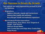 our success is driven by growth