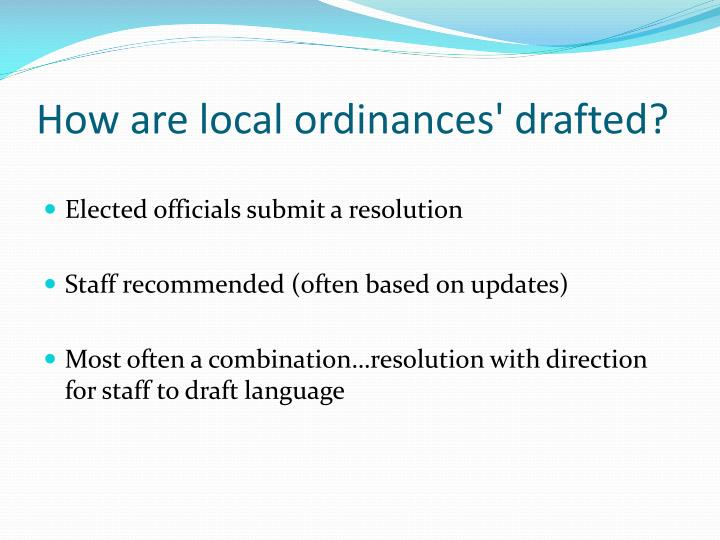 How are local ordinances' drafted?