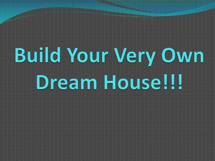 Ppt build your very own dream house powerpoint for Building your dream home on your own lot