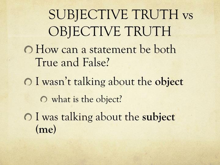 SUBJECTIVE TRUTH