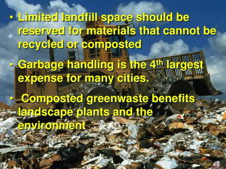 Limited landfill space should be reserved for materials that cannot be recycled or composted