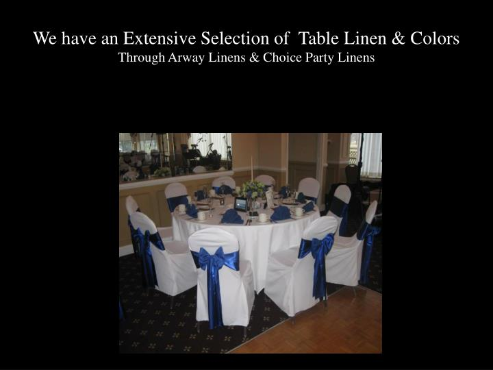 We have an Extensive Selection of  Table Linen & Colors