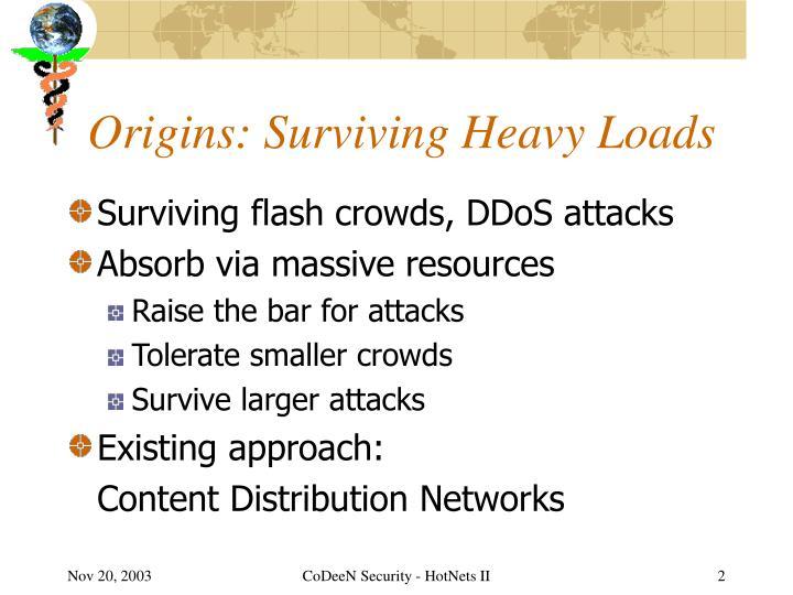 Origins: Surviving Heavy Loads