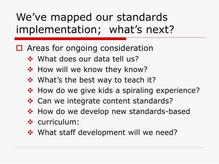 We've mapped our standards implementation;  what's next?