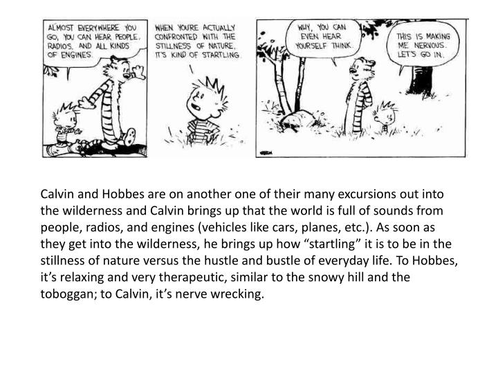 Calvin and Hobbes are on another one of their many excursions out into the wilderness and Calvin brings up that the world is full of sounds from people, radios, and engines