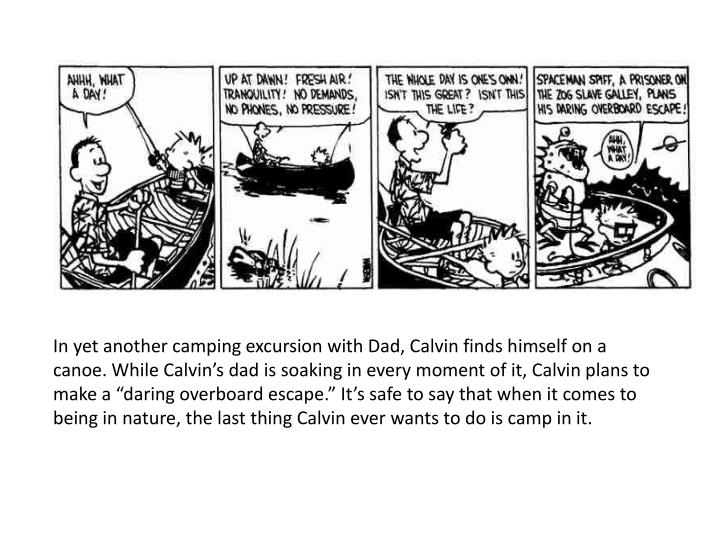 """In yet another camping excursion with Dad, Calvin finds himself on a canoe.While Calvin's dad is soaking in every moment of it, Calvin plans to make a """"daring overboard escape.""""It's safe to say that when it comes to being in nature, the last thing Calvin ever wants to do is camp in it."""