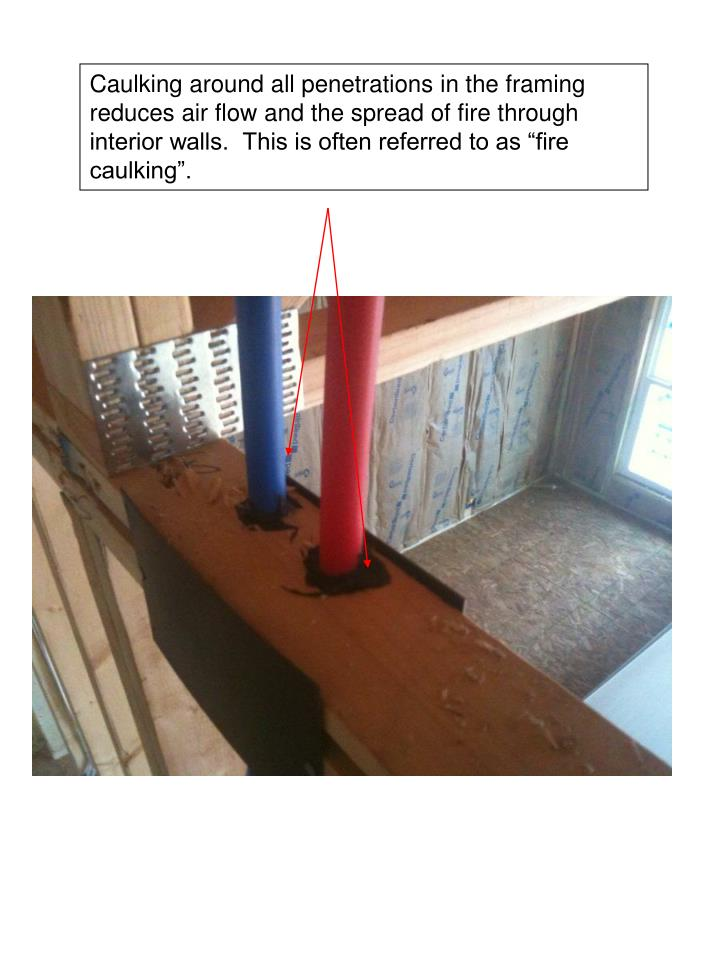 """Caulking around all penetrations in the framing reduces air flow and the spread of fire through interior walls.  This is often referred to as """"fire caulking""""."""