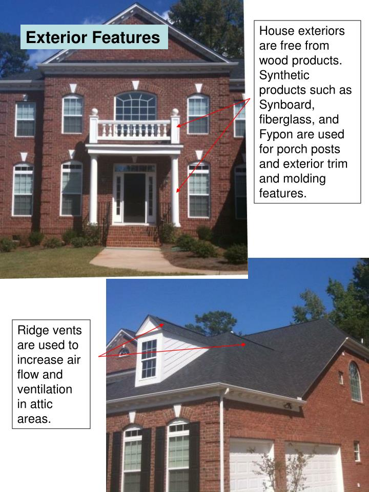 House exteriors are free from wood products.  Synthetic products such as Synboard, fiberglass, and Fypon are used for porch posts and exterior trim and molding features.