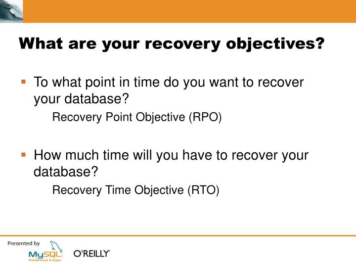 What are your recovery objectives