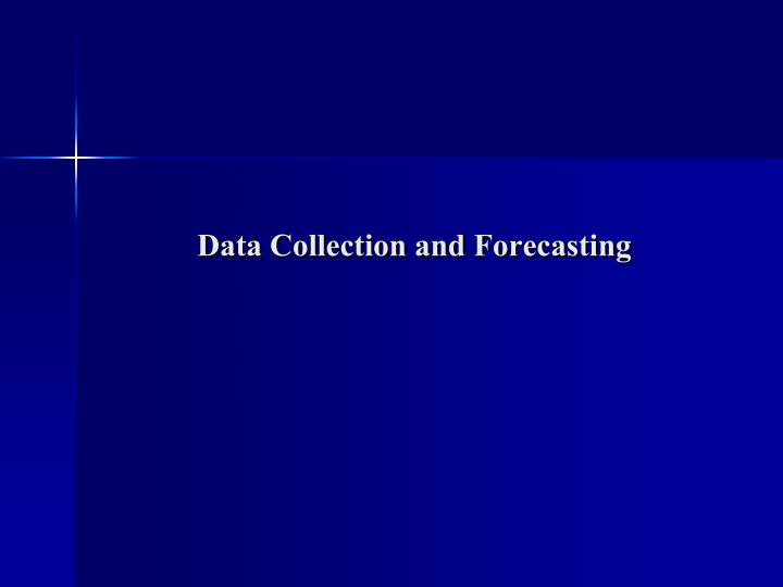 Data Collection and Forecasting