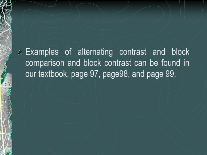 Examples of alternating contrast and block comparison and block contrast can be found in our textbook, page 97, page98, and page 99.